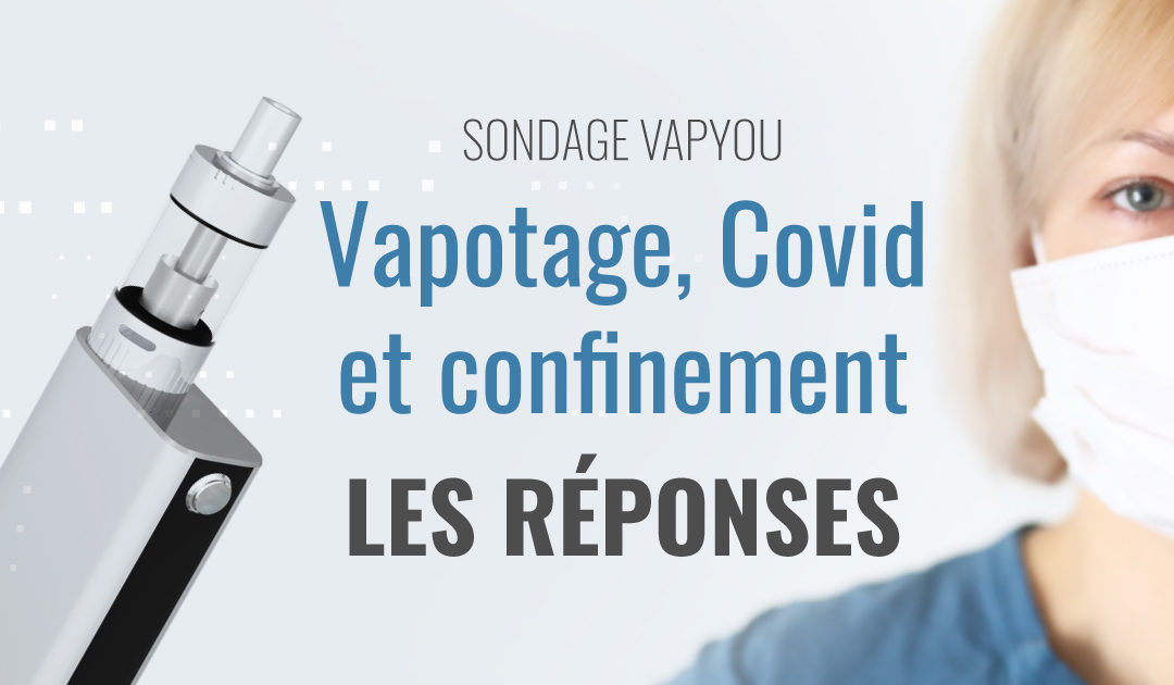 Sondage sur VAPYOU : vape, Covid et confinement