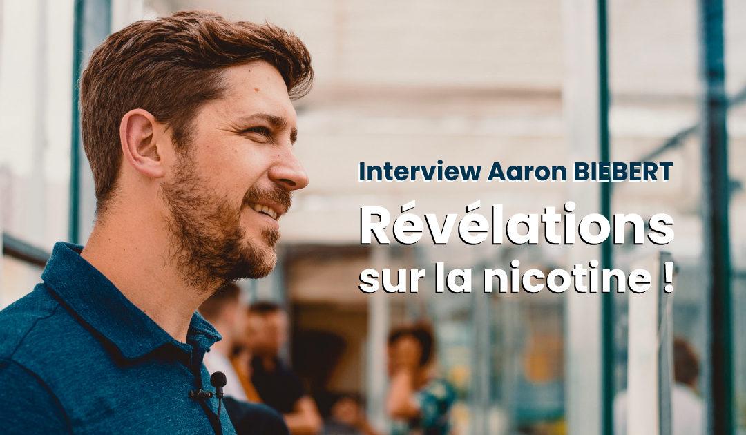 Révélations sur la nicotine - Aaron Biebert interview